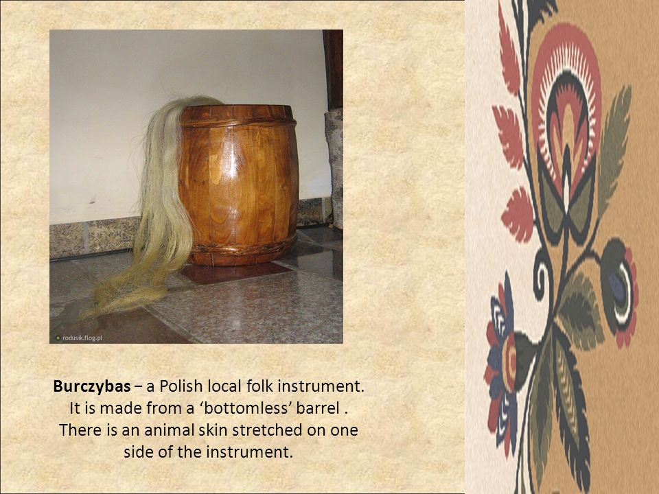 Burczybas − a Polish local folk instrument.
