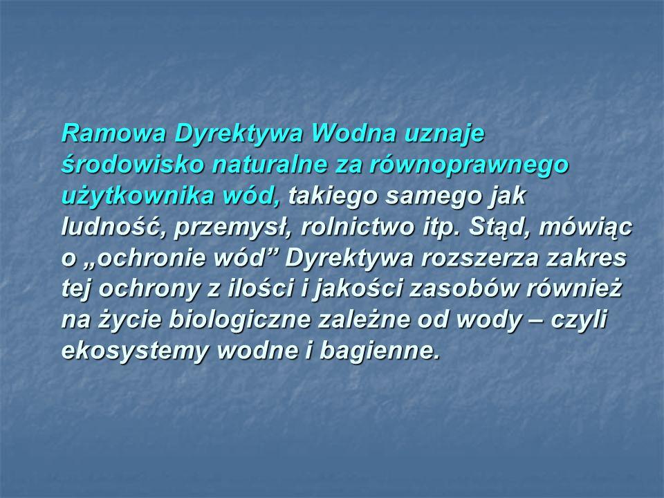 Ramowa Dyrektywa Wodna uznaje środowisko naturalne za równoprawnego użytkownika wód, takiego samego jak ludność, przemysł, rolnictwo itp.