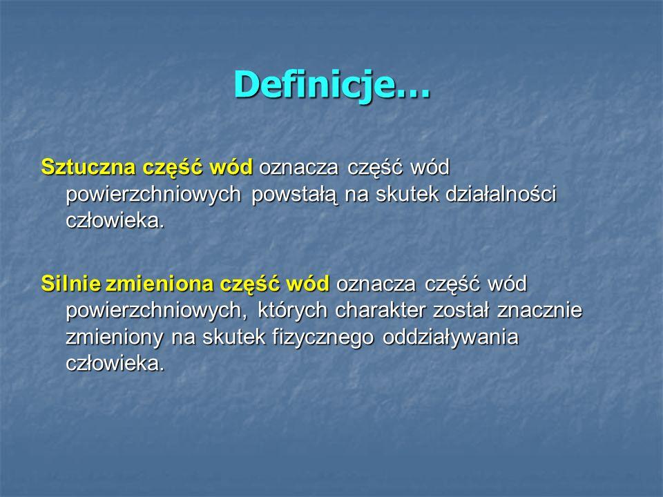 Definicje…Sztuczna część wód oznacza część wód powierzchniowych powstałą na skutek działalności człowieka.