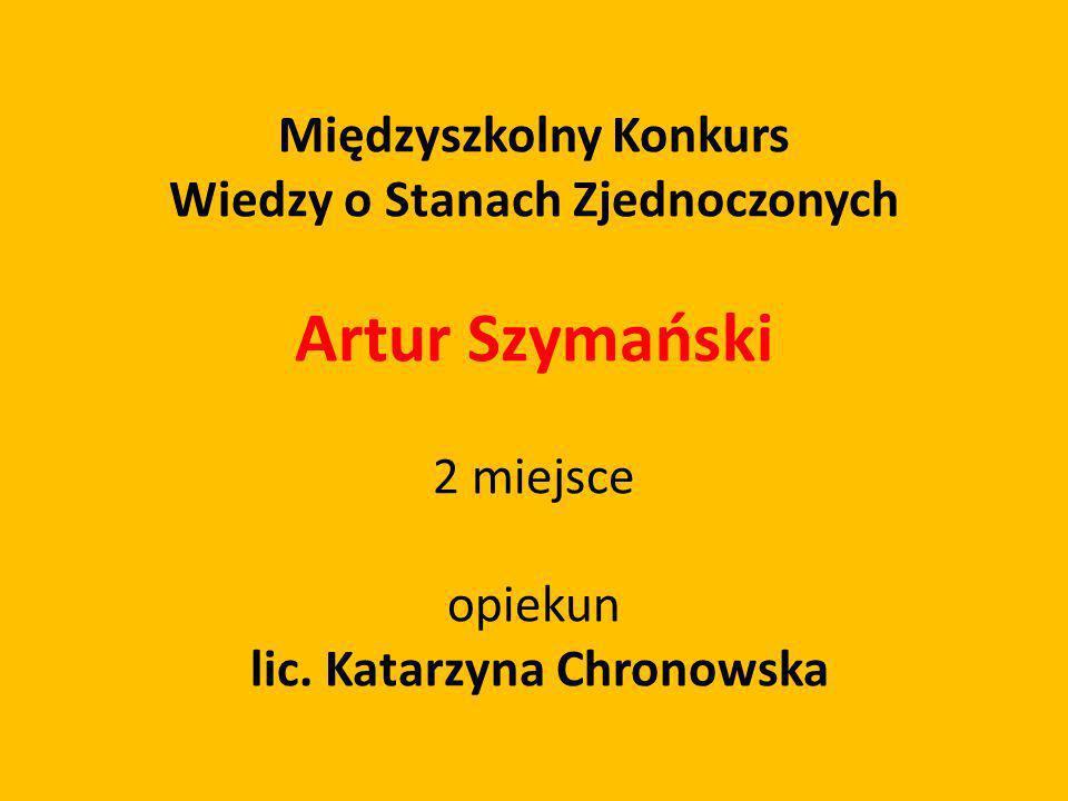 Artur Szymański Międzyszkolny Konkurs Wiedzy o Stanach Zjednoczonych