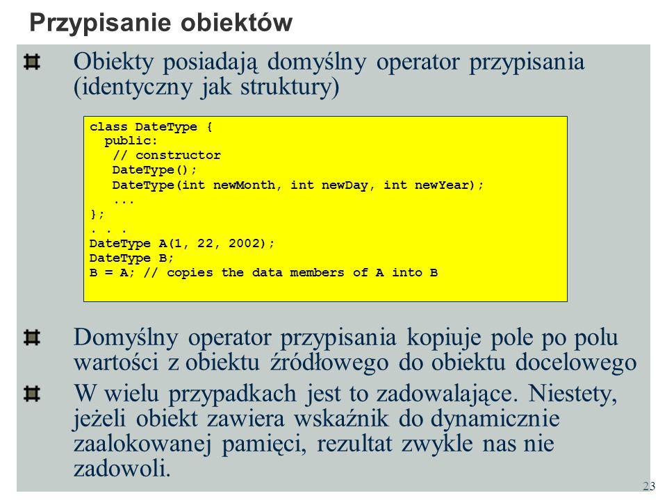 Przypisanie obiektów Obiekty posiadają domyślny operator przypisania (identyczny jak struktury)
