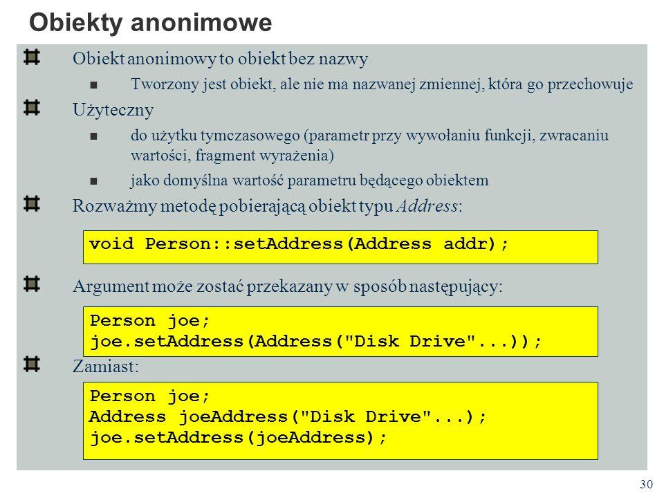 Obiekty anonimowe Obiekt anonimowy to obiekt bez nazwy Użyteczny