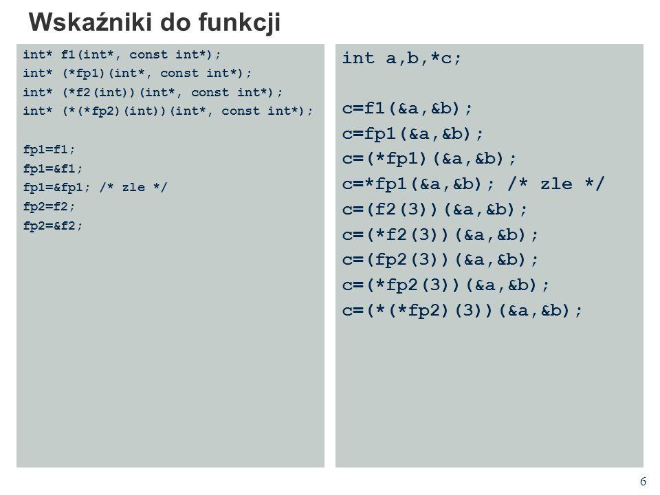 Wskaźniki do funkcji int a,b,*c; c=f1(&a,&b); c=fp1(&a,&b);
