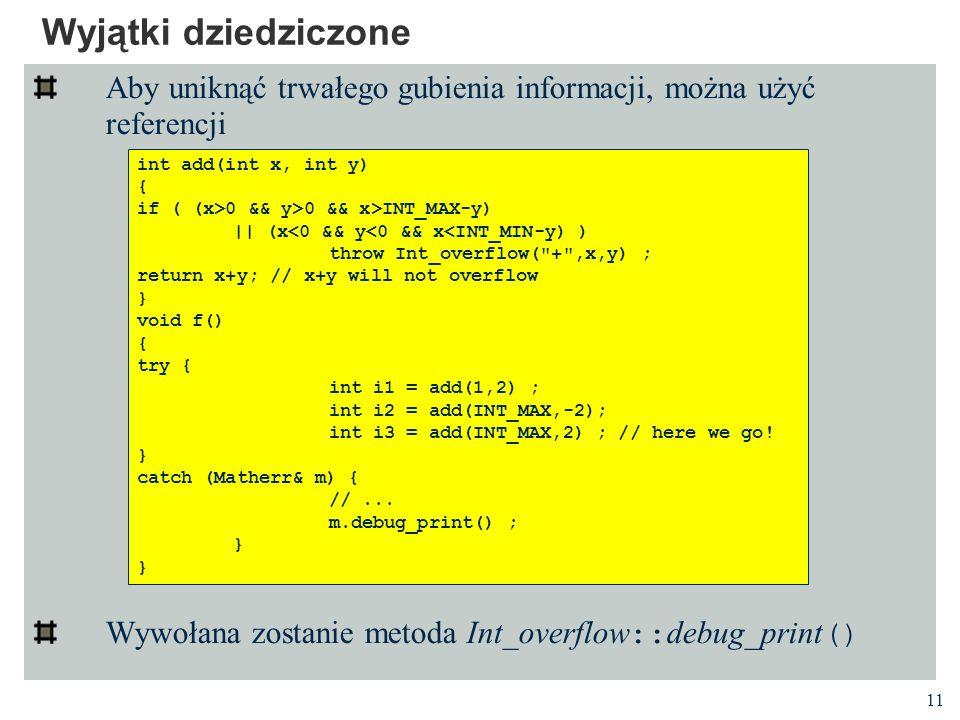 Wyjątki dziedziczone Aby uniknąć trwałego gubienia informacji, można użyć referencji. Wywołana zostanie metoda Intoverflow::debugprint()