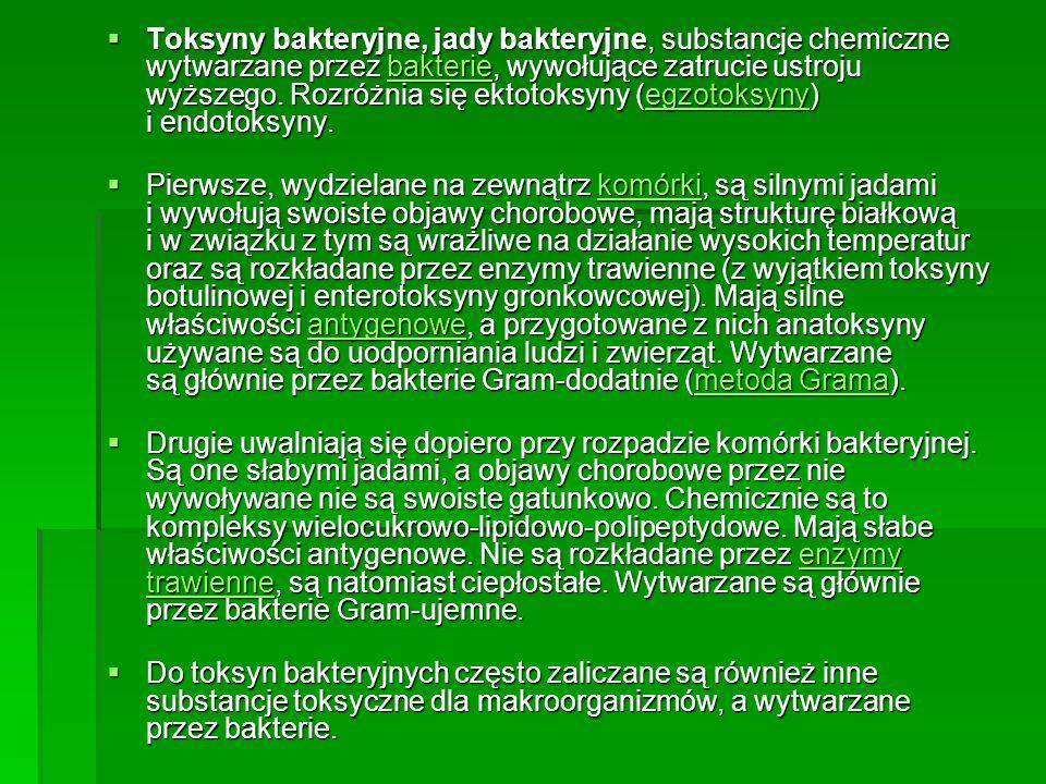 Toksyny bakteryjne, jady bakteryjne, substancje chemiczne wytwarzane przez bakterie, wywołujące zatrucie ustroju wyższego. Rozróżnia się ektotoksyny (egzotoksyny) i endotoksyny.