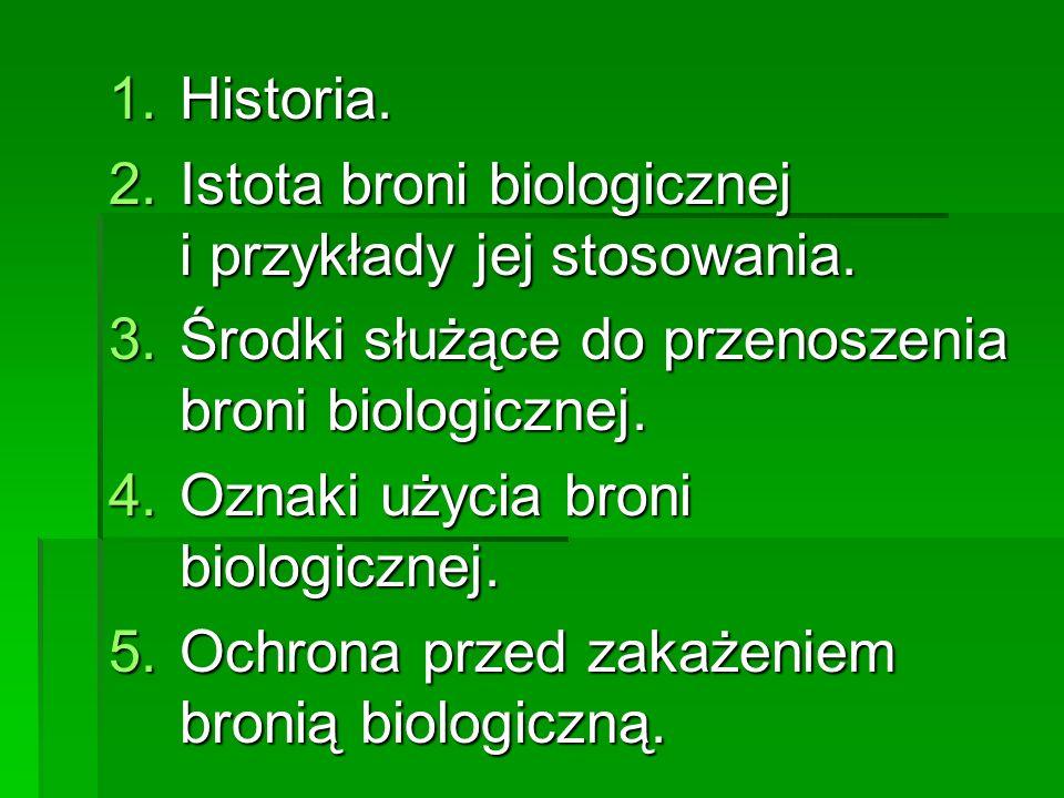 Historia. Istota broni biologicznej i przykłady jej stosowania. Środki służące do przenoszenia broni biologicznej.