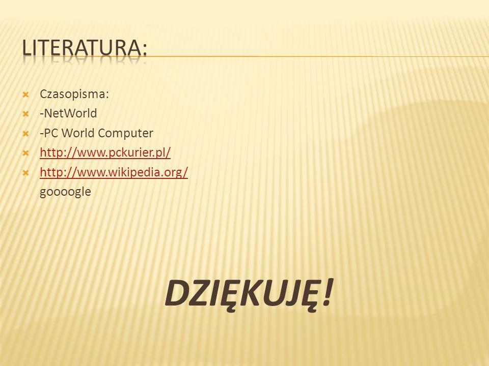 DZIĘKUJĘ! Literatura: Czasopisma: -NetWorld -PC World Computer