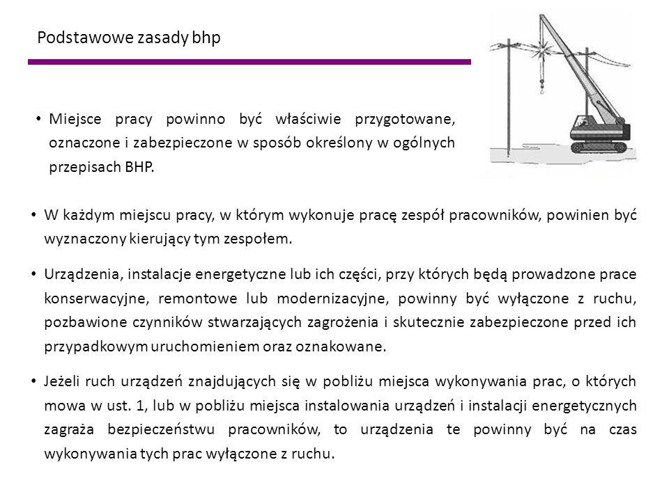 Podstawowe zasady bhp Miejsce pracy powinno być właściwie przygotowane, oznaczone i zabezpieczone w sposób określony w ogólnych przepisach BHP.