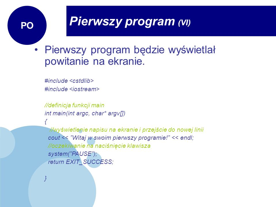 PO Pierwszy program (VI) Pierwszy program będzie wyświetlał powitanie na ekranie. //dyrektywy dotyczące plików nagłówkowych.