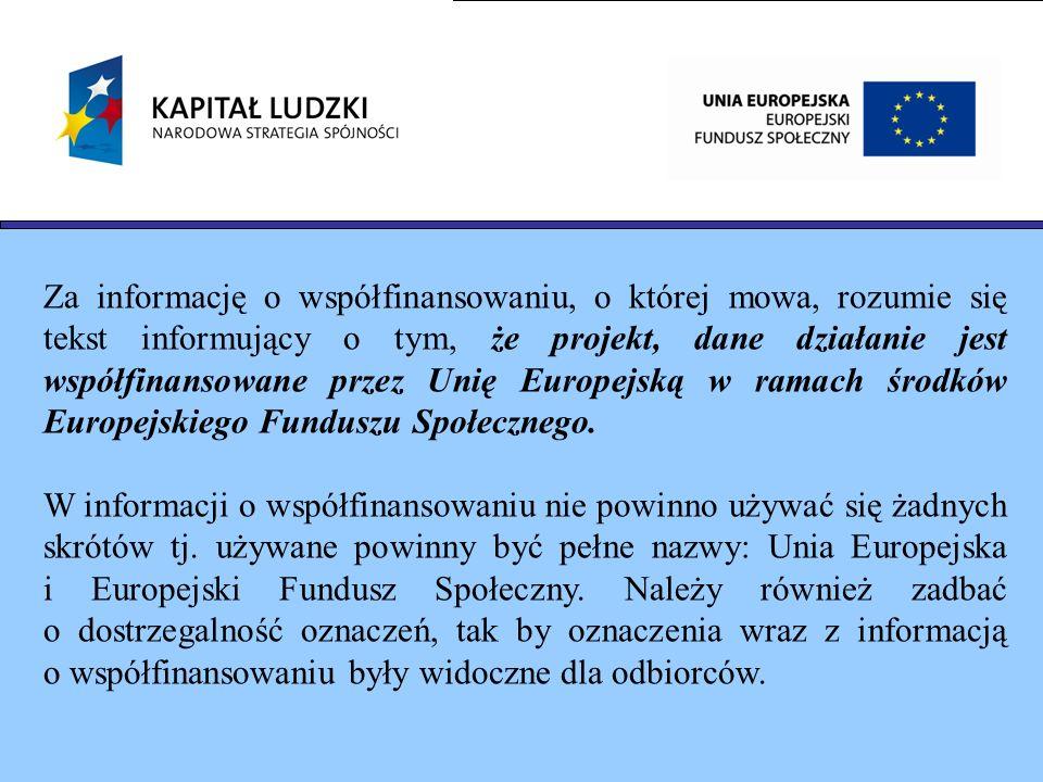 Za informację o współfinansowaniu, o której mowa, rozumie się tekst informujący o tym, że projekt, dane działanie jest współfinansowane przez Unię Europejską w ramach środków Europejskiego Funduszu Społecznego.