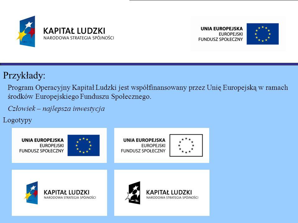 Przykłady:Program Operacyjny Kapitał Ludzki jest współfinansowany przez Unię Europejską w ramach. środków Europejskiego Funduszu Społecznego.