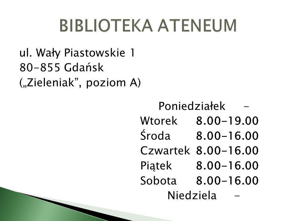 """BIBLIOTEKA ATENEUM ul. Wały Piastowskie 1 80-855 Gdańsk (""""Zieleniak , poziom A) Poniedziałek - Wtorek 8.00-19.00."""