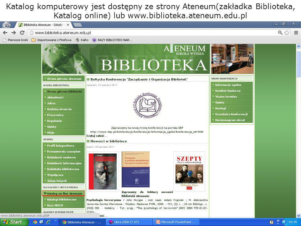 Katalog komputerowy jest dostępny ze strony Ateneum(zakładka Biblioteka, Katalog online) lub www.biblioteka.ateneum.edu.pl