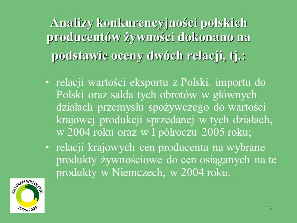 Analizy konkurencyjności polskich producentów żywności dokonano na podstawie oceny dwóch relacji, tj.: