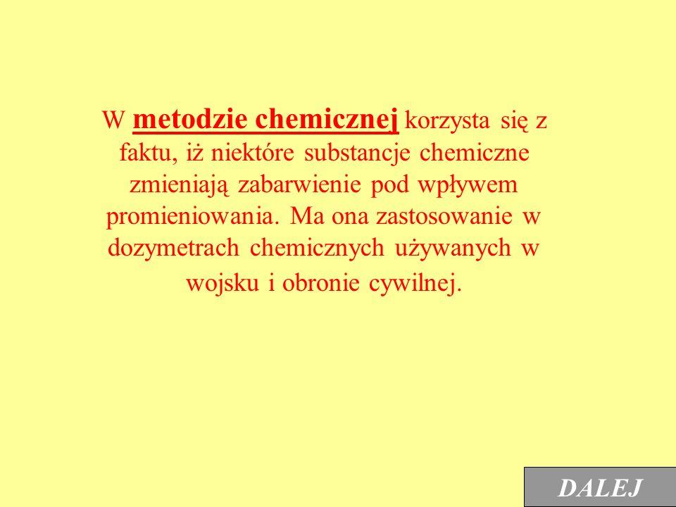 W metodzie chemicznej korzysta się z faktu, iż niektóre substancje chemiczne zmieniają zabarwienie pod wpływem promieniowania. Ma ona zastosowanie w dozymetrach chemicznych używanych w wojsku i obronie cywilnej.
