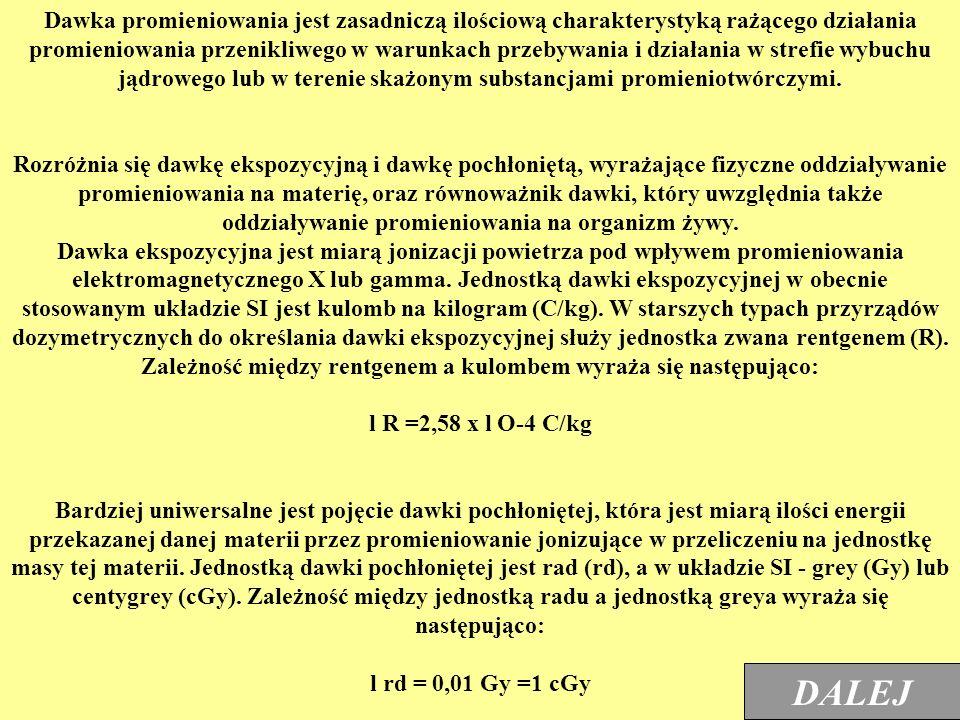 Dawka promieniowania jest zasadniczą ilościową charakterystyką rażącego działania promieniowania przenikliwego w warunkach przebywania i działania w strefie wybuchu jądrowego lub w terenie skażonym substancjami promieniotwórczymi.