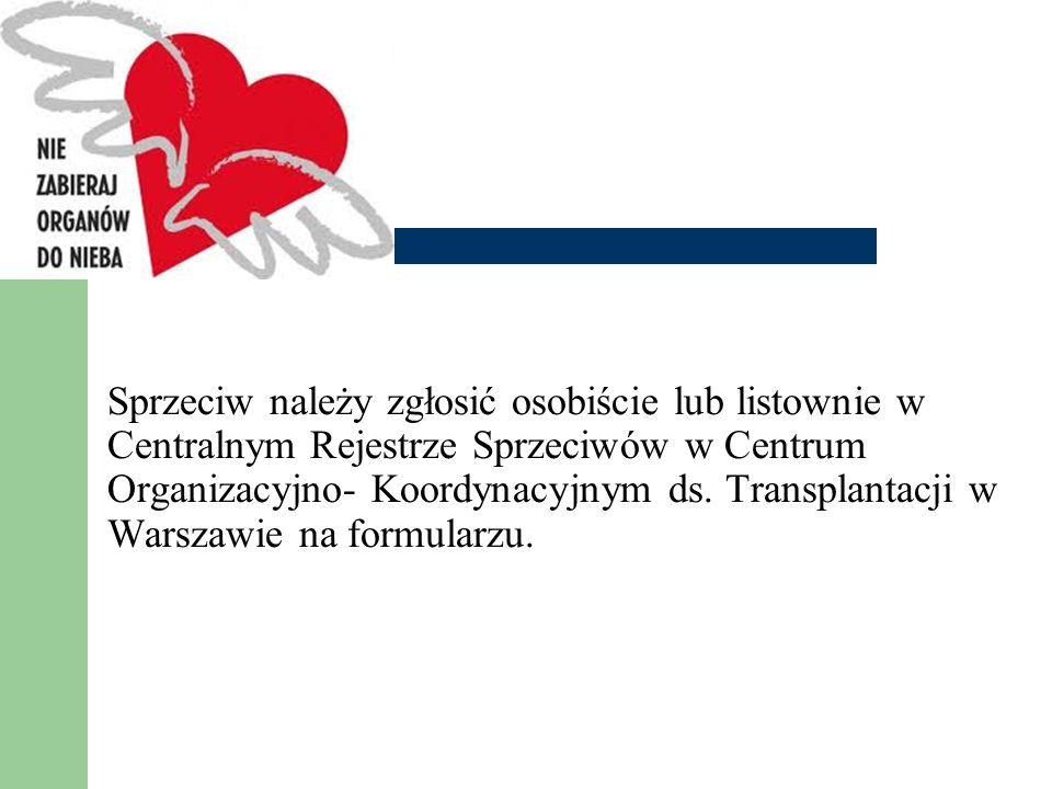 Sprzeciw należy zgłosić osobiście lub listownie w Centralnym Rejestrze Sprzeciwów w Centrum Organizacyjno- Koordynacyjnym ds. Transplantacji w Warszawie na formularzu.