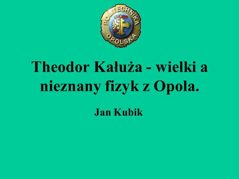 Theodor Kałuża - wielki a nieznany fizyk z Opola.