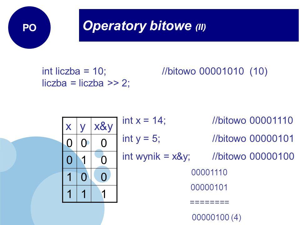 Operatory bitowe (II) x y x&y 1 PO Przesunięcie w prawo o 2 bity:
