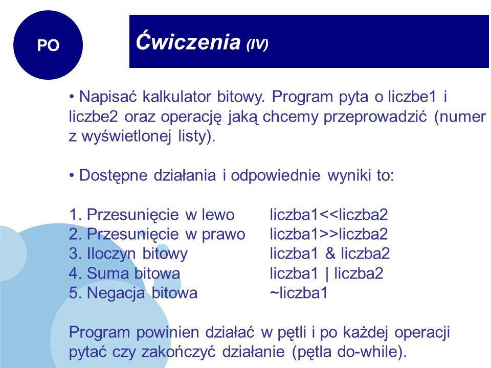 PO Ćwiczenia (IV) Napisać kalkulator bitowy. Program pyta o liczbe1 i liczbe2 oraz operację jaką chcemy przeprowadzić (numer z wyświetlonej listy).