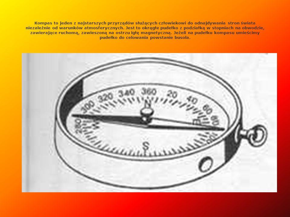 Kompas to jeden z najstarszych przyrządów służących człowiekowi do odnajdywania stron świata niezależnie od warunków atmosferycznych. Jest to okrągłe pudełko z podziałką w stopniach na obwodzie, zawierające ruchomą, zawieszoną na ostrzu igłę magnetyczną. Jeżeli na pudełku kompasu umieścimy pudełko do celowania powstanie busola.