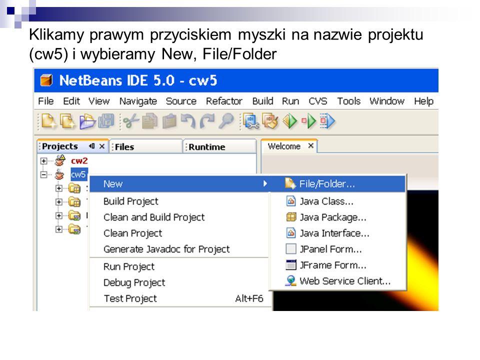 Klikamy prawym przyciskiem myszki na nazwie projektu (cw5) i wybieramy New, File/Folder
