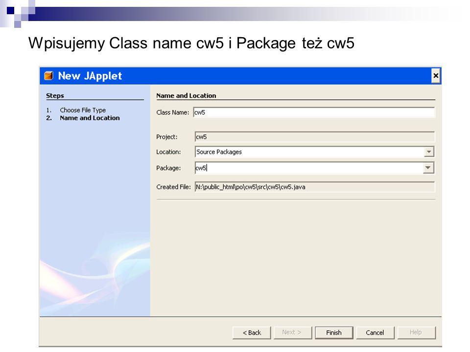 Wpisujemy Class name cw5 i Package też cw5