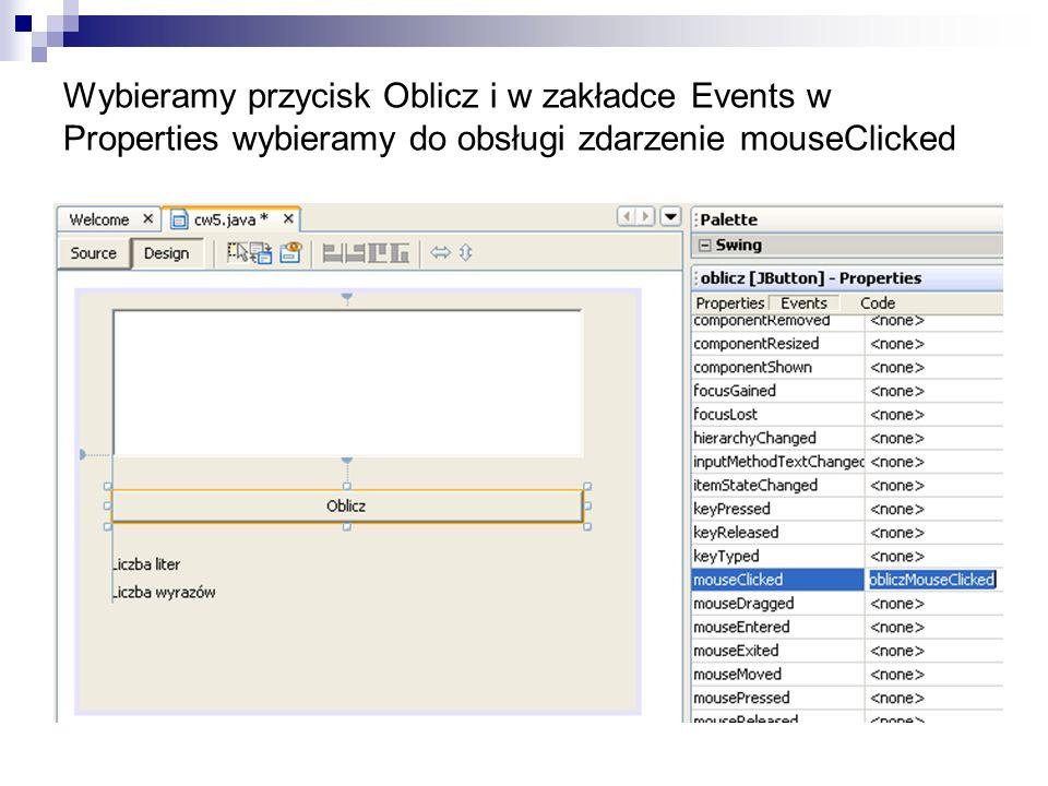 Wybieramy przycisk Oblicz i w zakładce Events w Properties wybieramy do obsługi zdarzenie mouseClicked