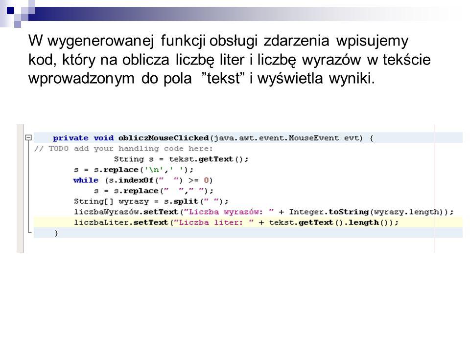 W wygenerowanej funkcji obsługi zdarzenia wpisujemy kod, który na oblicza liczbę liter i liczbę wyrazów w tekście wprowadzonym do pola tekst i wyświetla wyniki.