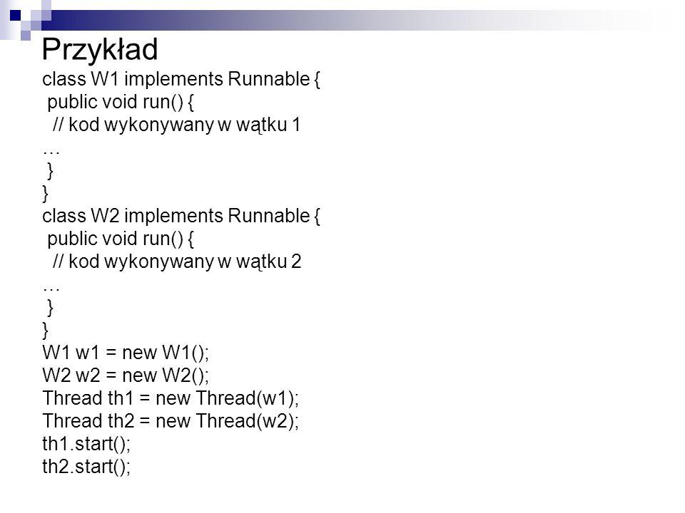 Przykład class W1 implements Runnable { public void run() {