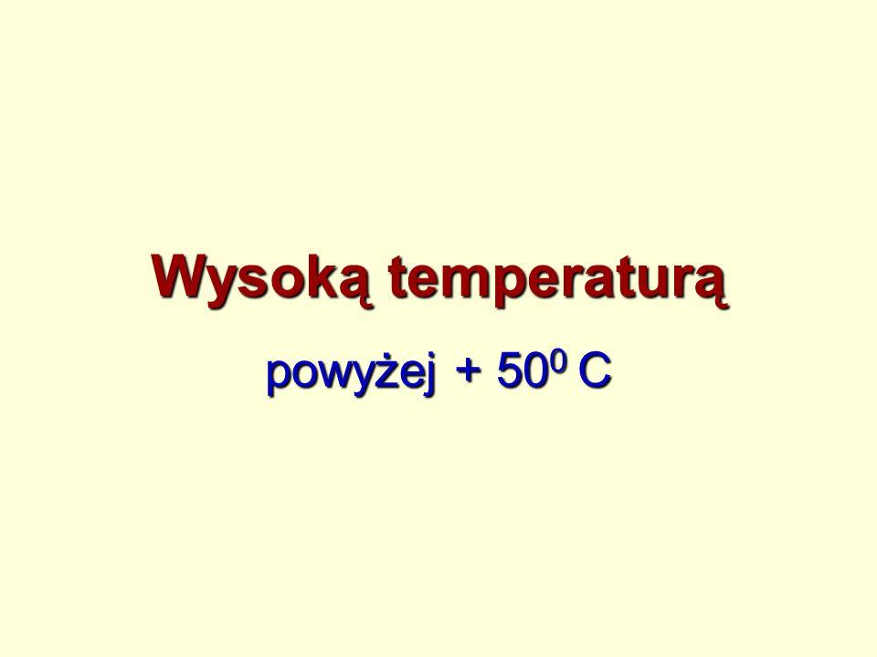 Wysoką temperaturą powyżej + 500 C