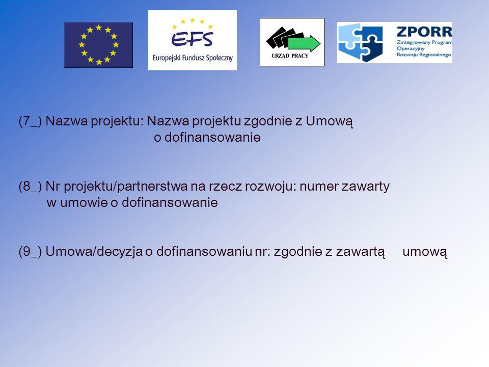(7_) Nazwa projektu: Nazwa projektu zgodnie z Umową o dofinansowanie