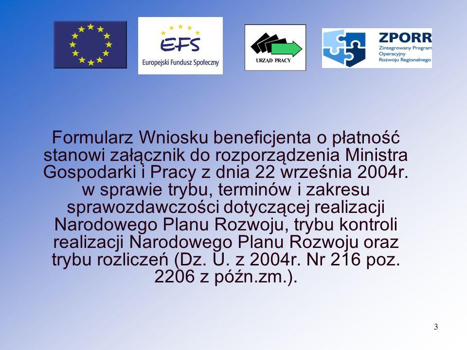 Formularz Wniosku beneficjenta o płatność stanowi załącznik do rozporządzenia Ministra Gospodarki i Pracy z dnia 22 września 2004r.