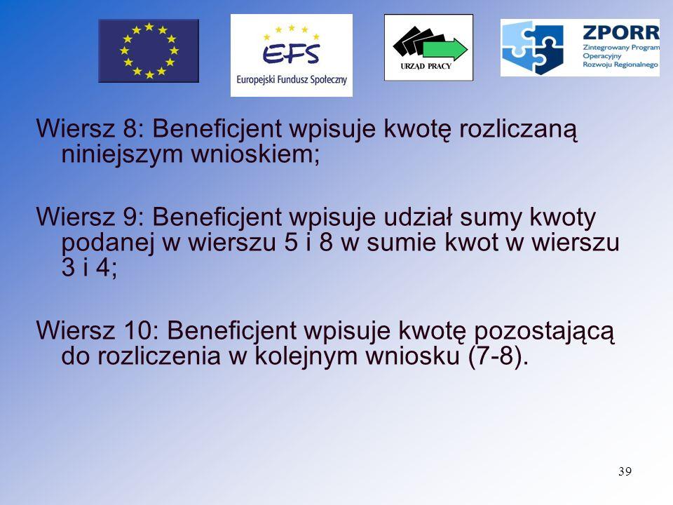 Wiersz 8: Beneficjent wpisuje kwotę rozliczaną niniejszym wnioskiem;