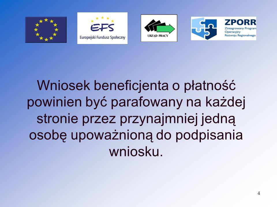 Wniosek beneficjenta o płatność powinien być parafowany na każdej stronie przez przynajmniej jedną osobę upoważnioną do podpisania wniosku.