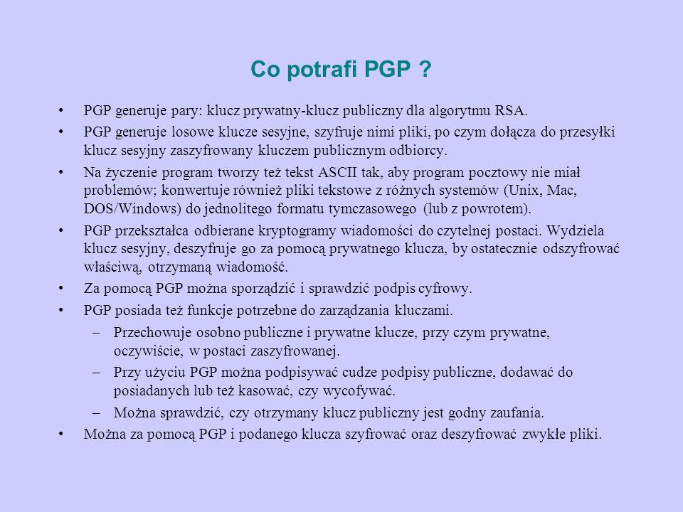 Co potrafi PGP PGP generuje pary: klucz prywatny-klucz publiczny dla algorytmu RSA.