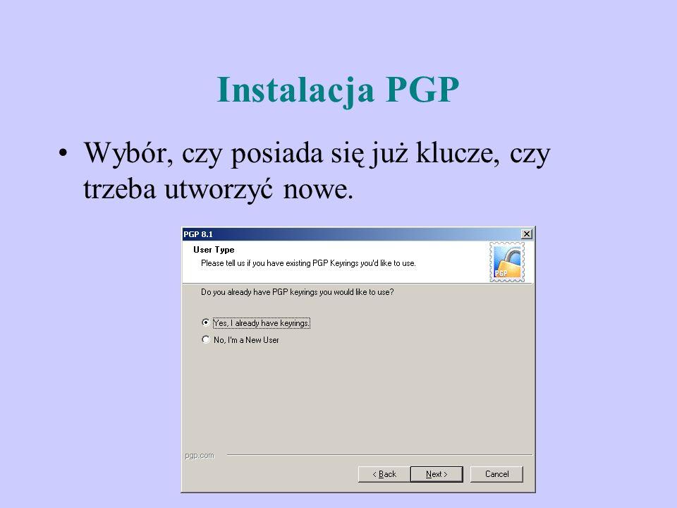 Instalacja PGP Wybór, czy posiada się już klucze, czy trzeba utworzyć nowe.