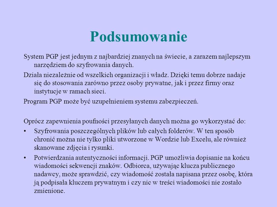 Podsumowanie System PGP jest jednym z najbardziej znanych na świecie, a zarazem najlepszym narzędziem do szyfrowania danych.