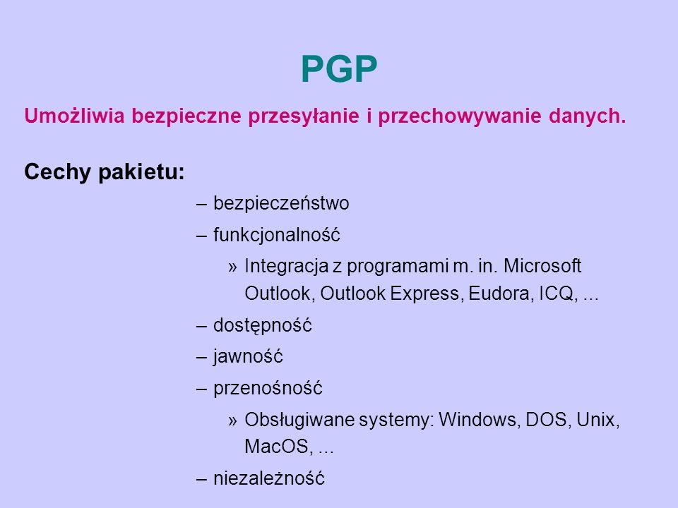 PGP Umożliwia bezpieczne przesyłanie i przechowywanie danych. Cechy pakietu: bezpieczeństwo. funkcjonalność.