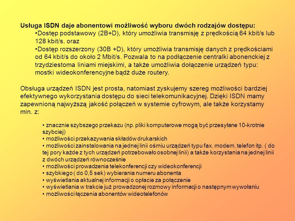 Usługa ISDN daje abonentowi możliwość wyboru dwóch rodzajów dostępu: