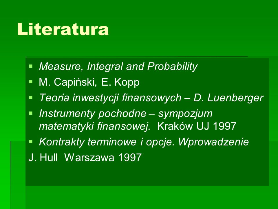 Literatura Measure, Integral and Probability M. Capiński, E. Kopp