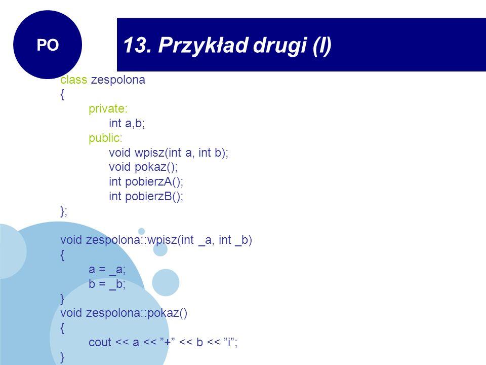 13. Przykład drugi (I) PO class zespolona { private: int a,b; public: