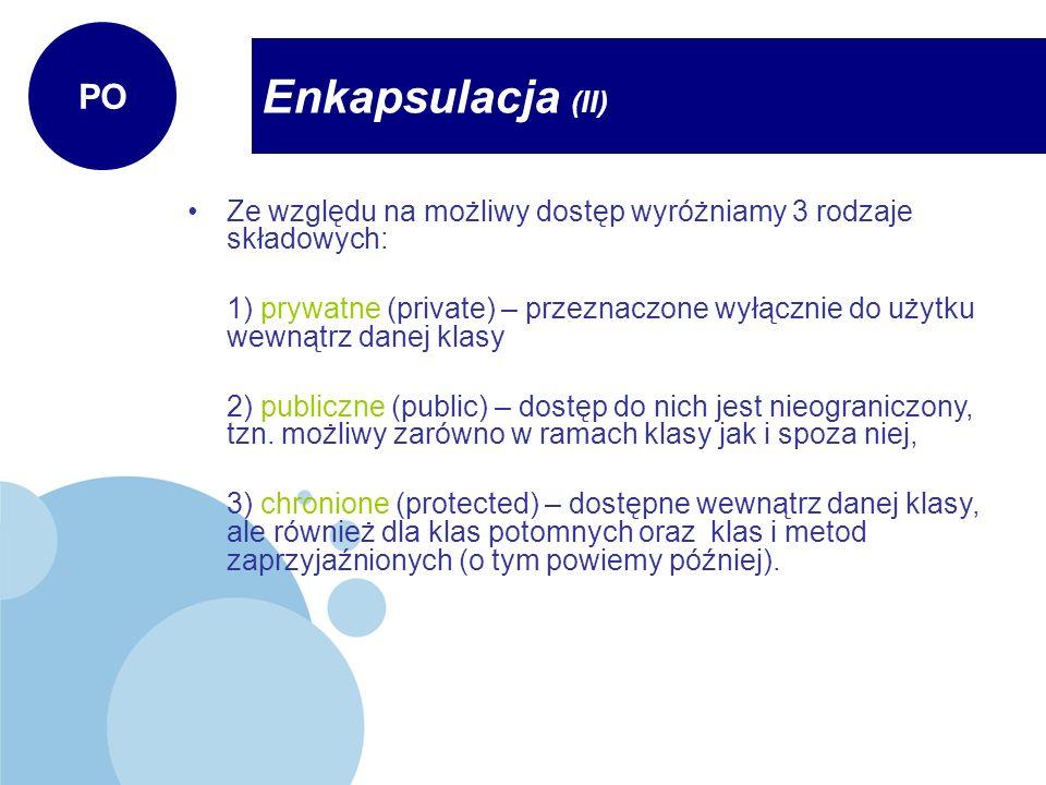 PO Enkapsulacja (II) Ze względu na możliwy dostęp wyróżniamy 3 rodzaje składowych: