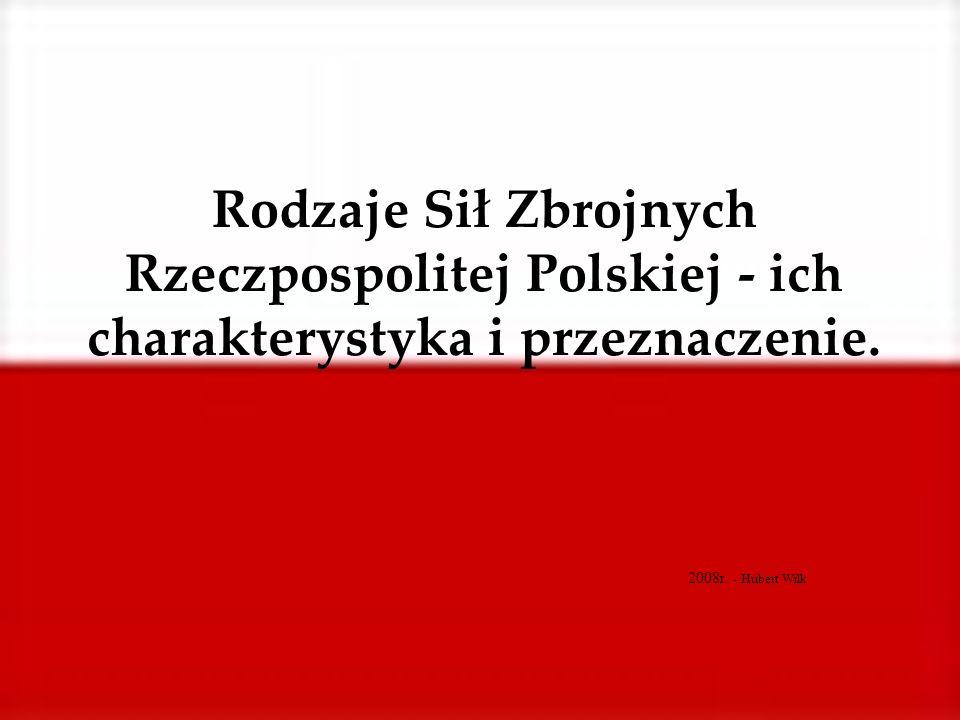 Rodzaje Sił Zbrojnych Rzeczpospolitej Polskiej - ich charakterystyka i przeznaczenie.