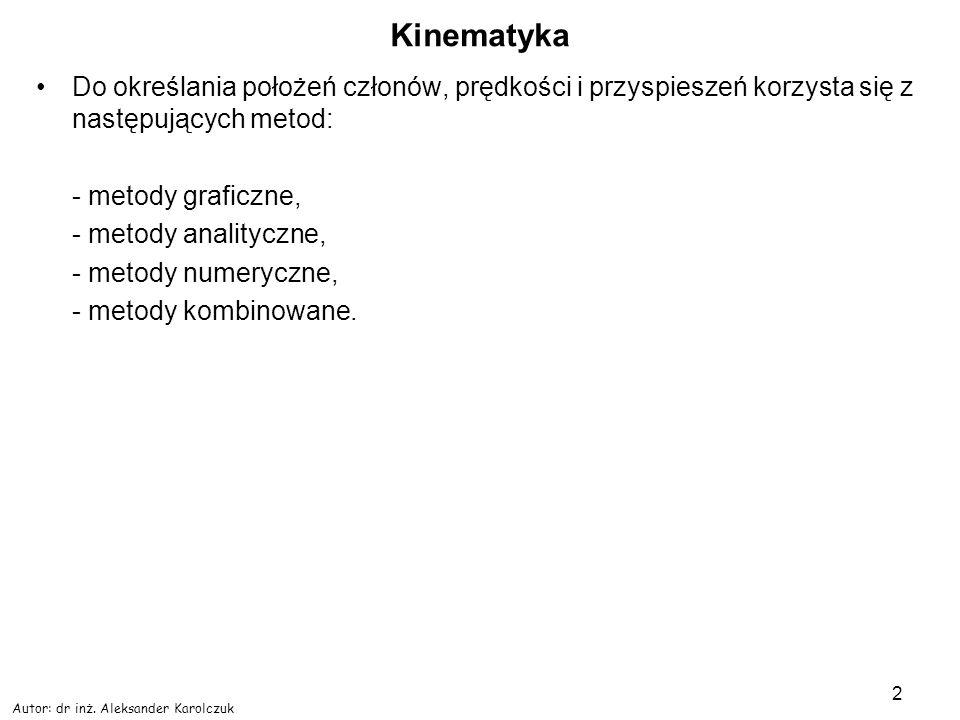 Kinematyka Do określania położeń członów, prędkości i przyspieszeń korzysta się z następujących metod: