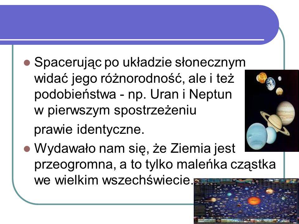 Spacerując po układzie słonecznym widać jego różnorodność, ale i też podobieństwa - np. Uran i Neptun w pierwszym spostrzeżeniu
