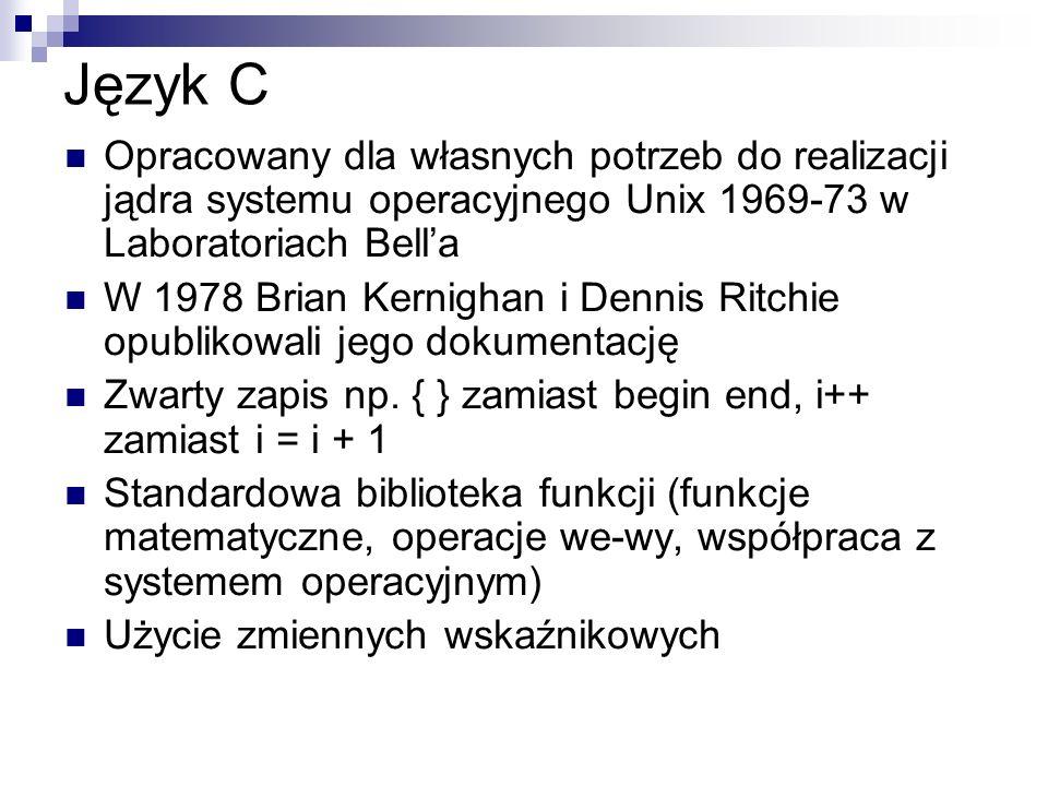 Język C Opracowany dla własnych potrzeb do realizacji jądra systemu operacyjnego Unix 1969-73 w Laboratoriach Bell'a.