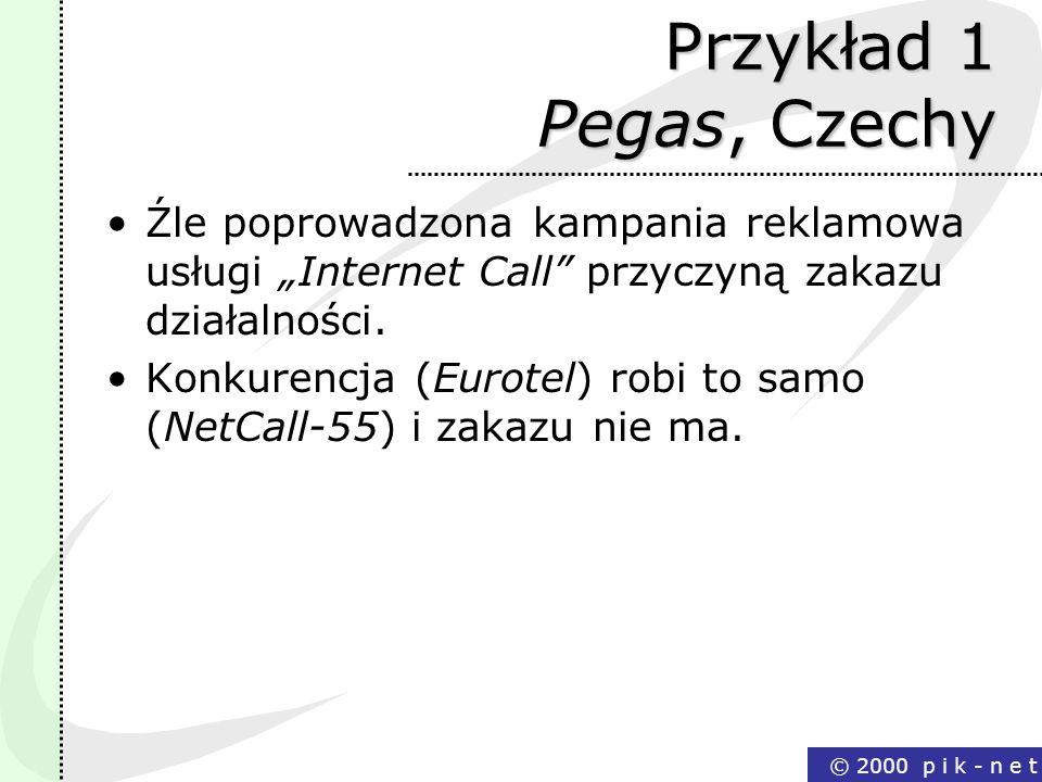 """Przykład 1 Pegas, Czechy Źle poprowadzona kampania reklamowa usługi """"Internet Call przyczyną zakazu działalności."""