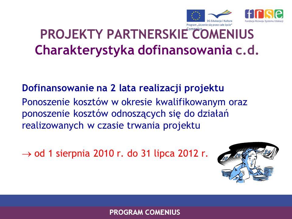 PROJEKTY PARTNERSKIE COMENIUS Charakterystyka dofinansowania c.d.