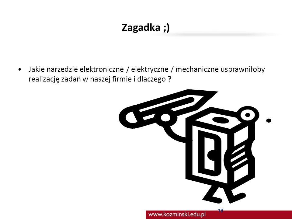 Zagadka ;) Jakie narzędzie elektroniczne / elektryczne / mechaniczne usprawniłoby realizację zadań w naszej firmie i dlaczego